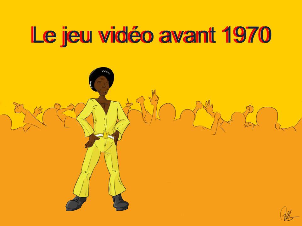 Le jeu vidéo avant 1970 Le jeu vidéo avant 1970