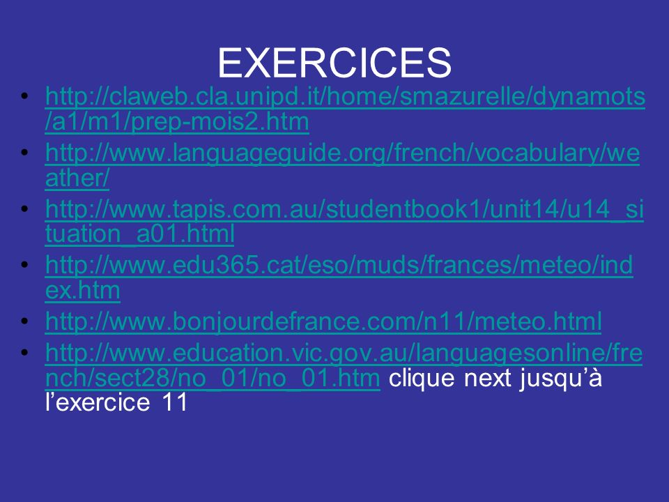 EXERCICES http://claweb.cla.unipd.it/home/smazurelle/dynamots/a1/m1/prep-mois2.htm. http://www.languageguide.org/french/vocabulary/weather/