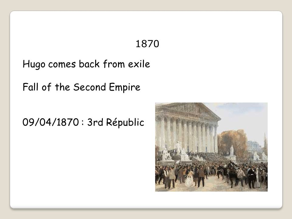 1870 Hugo comes back from exile Fall of the Second Empire 09/04/1870 : 3rd Républic