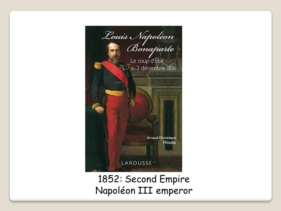 1852: Second Empire Napoléon III emperor