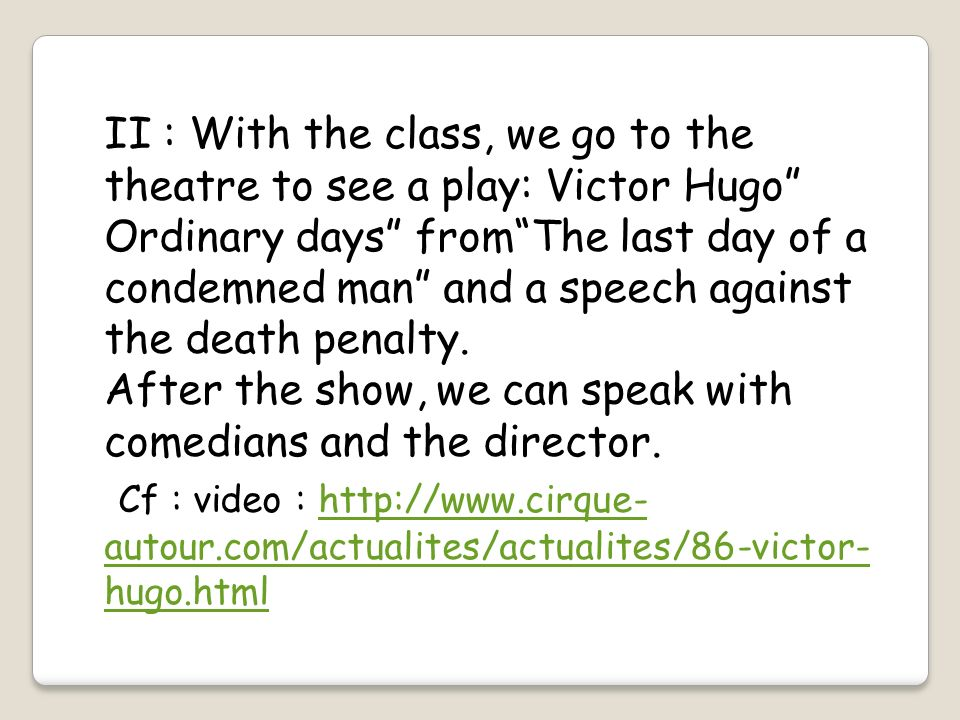II : With the class, we go to the theatre to see a play: Victor Hugo Ordinary days from The last day of a condemned man and a speech against the death penalty.