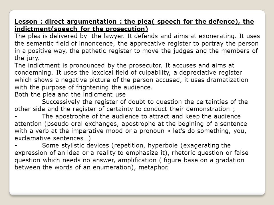 Lesson : direct argumentation : the plea( speech for the defence), the indictment(speech for the prosecution)