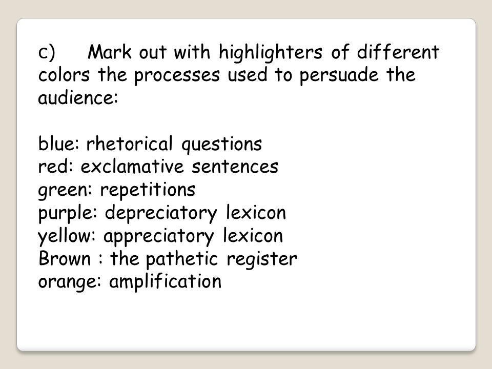 c) Mark out with highlighters of different colors the processes used to persuade the audience: