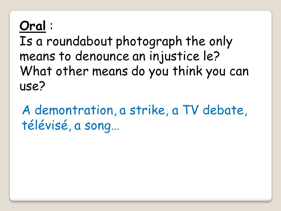 Oral : Is a roundabout photograph the only means to denounce an injustice le What other means do you think you can use
