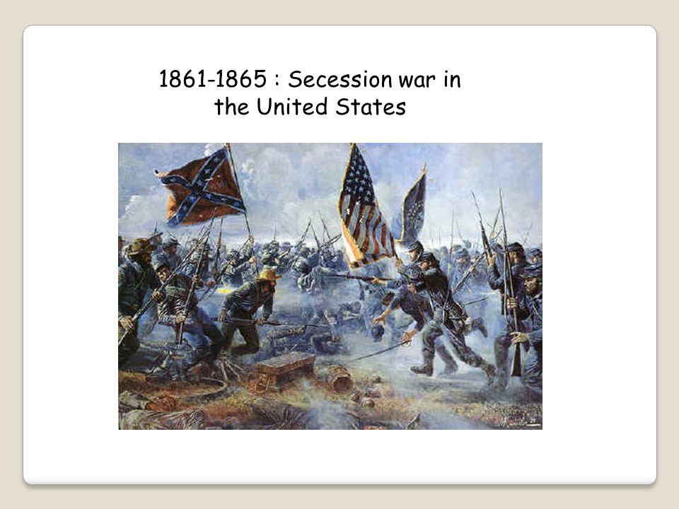 1861-1865 : Secession war in the United States