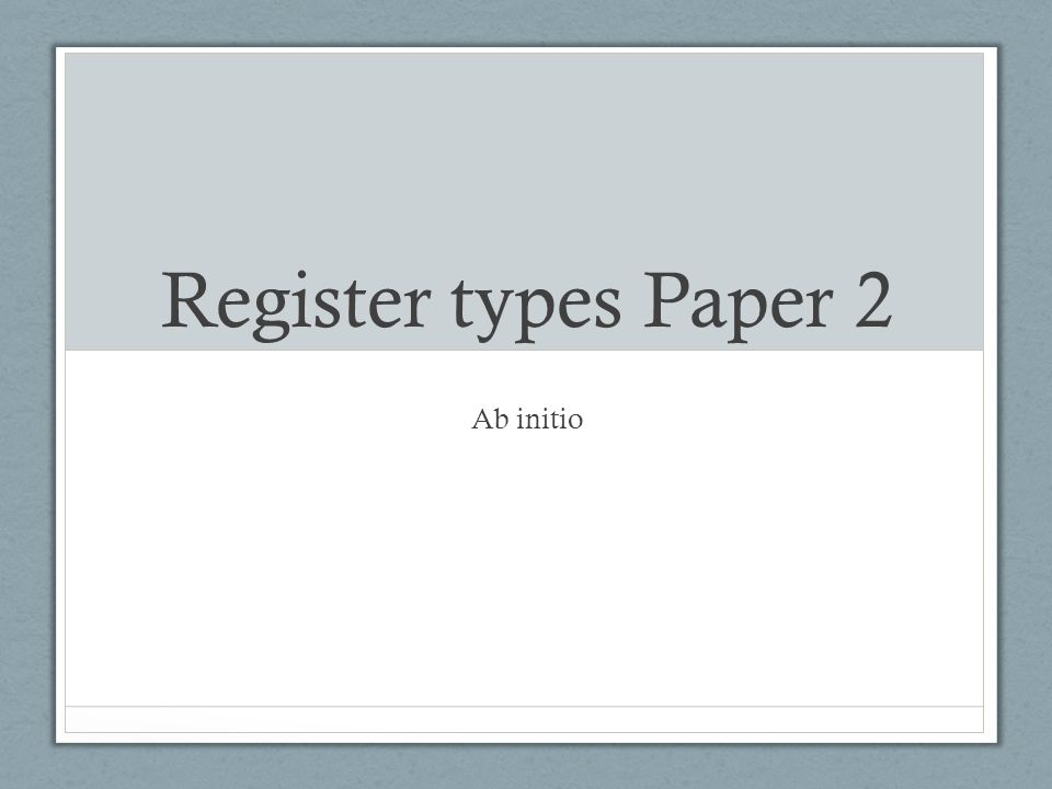 Register types Paper 2 Ab initio