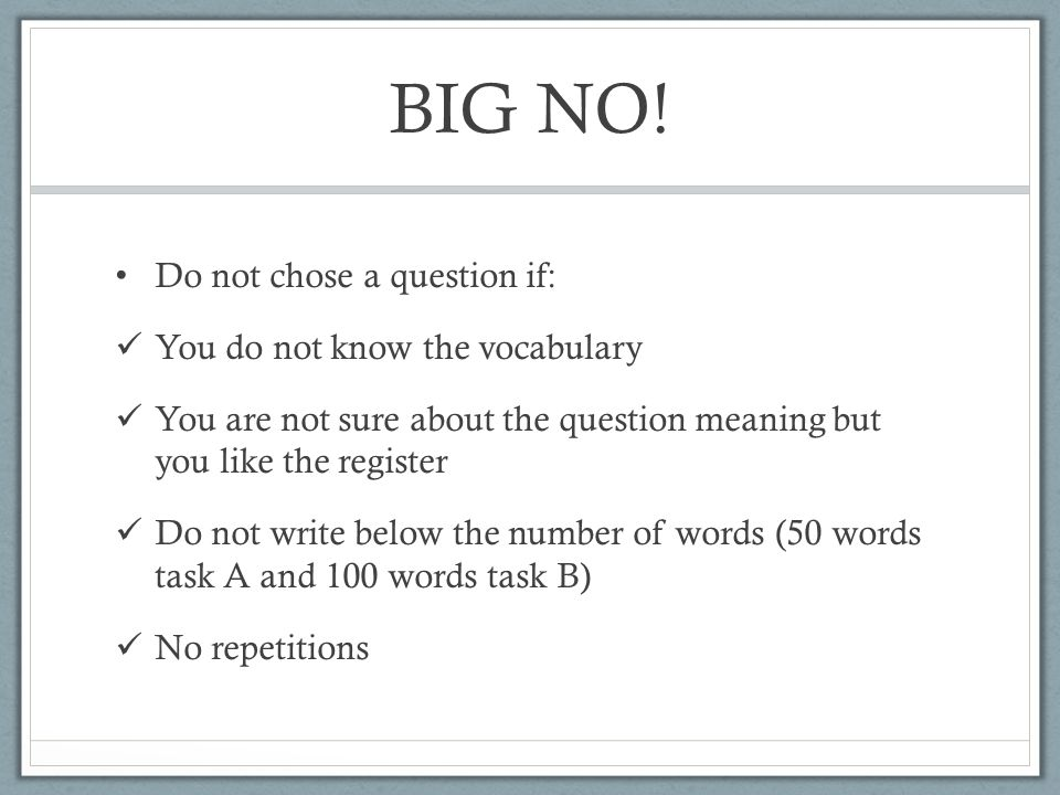 BIG NO! Do not chose a question if: You do not know the vocabulary