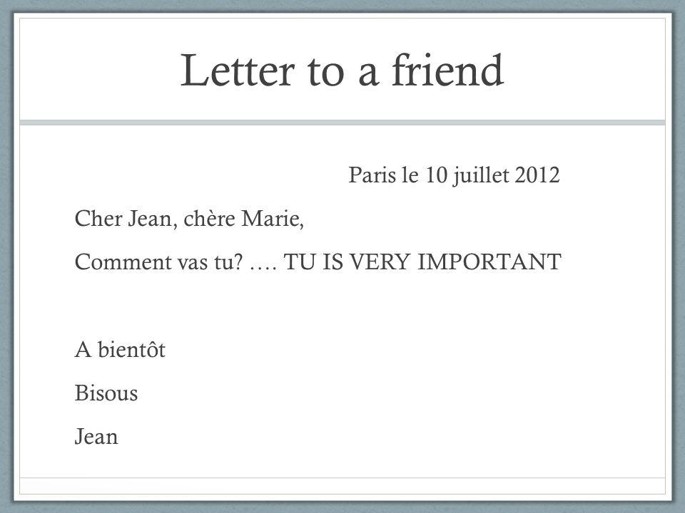 Letter to a friend Paris le 10 juillet 2012 Cher Jean, chère Marie, Comment vas tu.