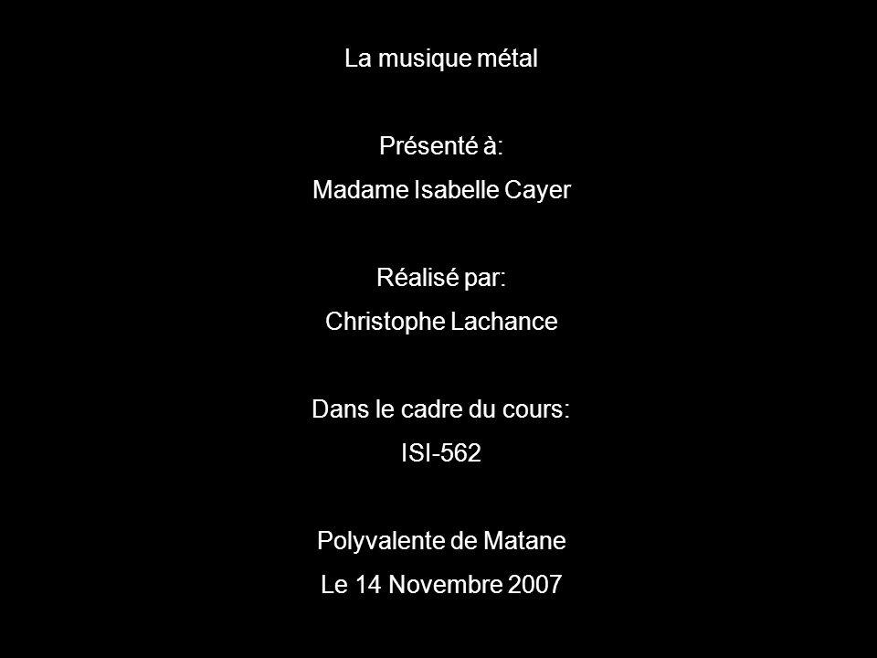 La musique métal Présenté à: Madame Isabelle Cayer Réalisé par: