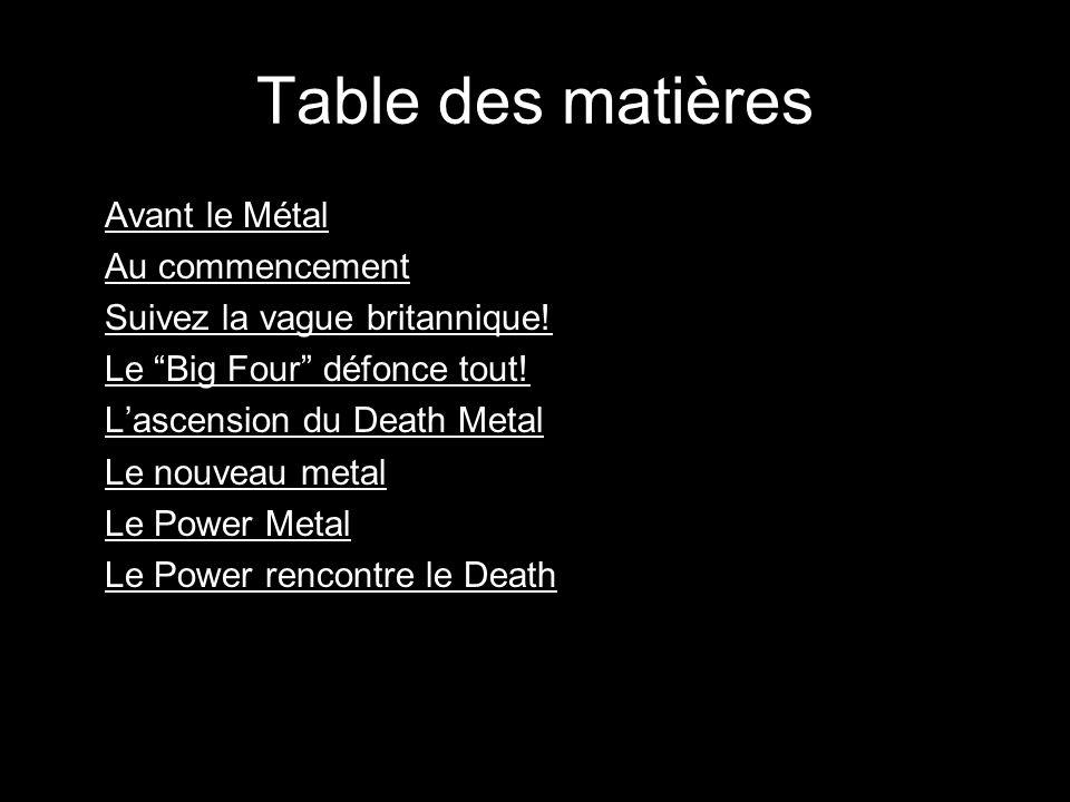 Table des matières Avant le Métal Au commencement