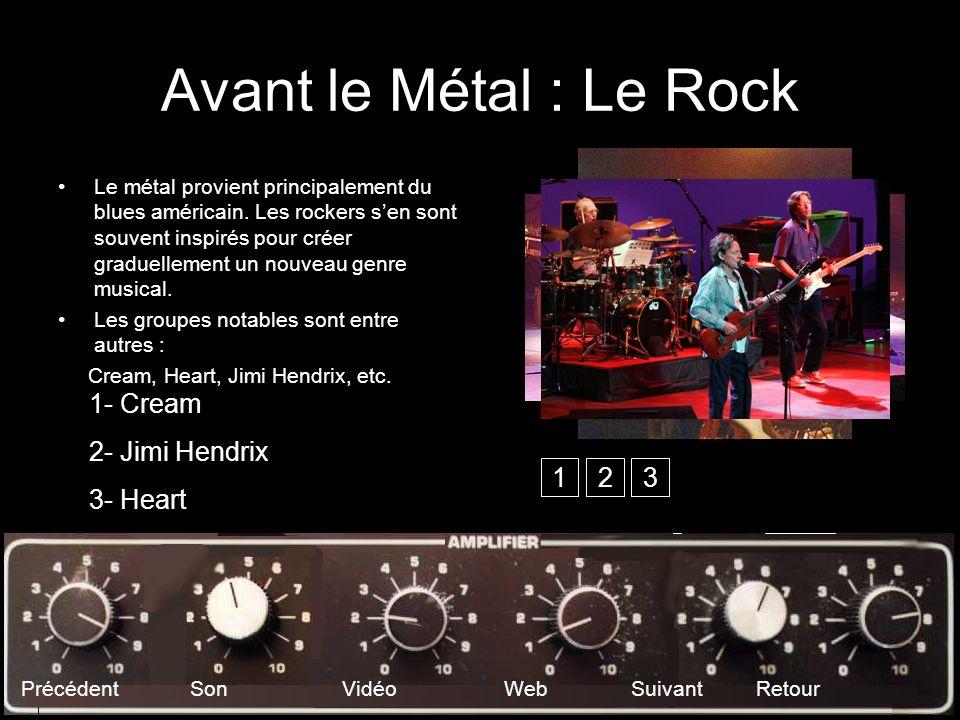 Avant le Métal : Le Rock 1- Cream 2- Jimi Hendrix 3- Heart 1 2 3