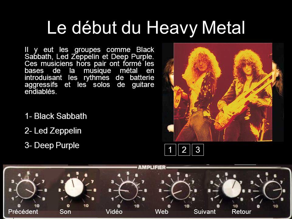 Le début du Heavy Metal 1- Black Sabbath 2- Led Zeppelin