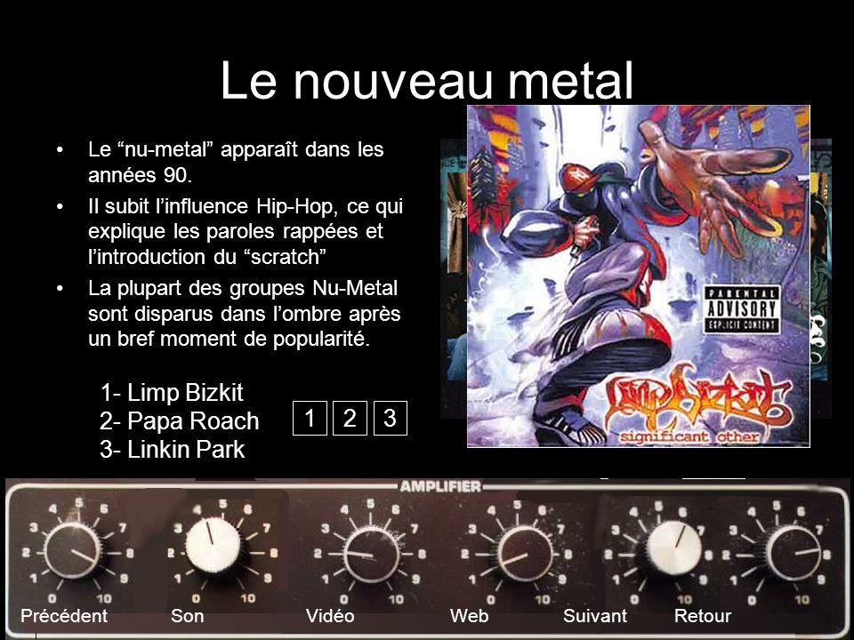 Le nouveau metal 1- Limp Bizkit 2- Papa Roach 3- Linkin Park 1 2 3