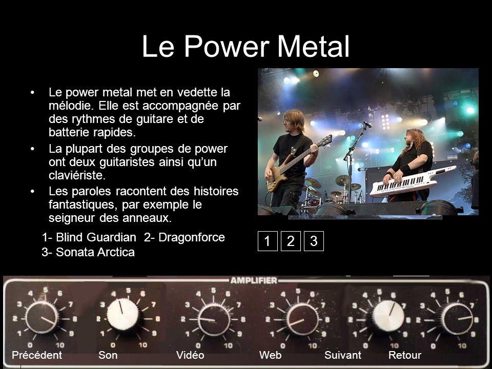 Le Power Metal Le power metal met en vedette la mélodie. Elle est accompagnée par des rythmes de guitare et de batterie rapides.