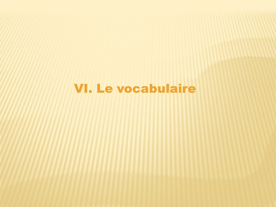VI. Le vocabulaire
