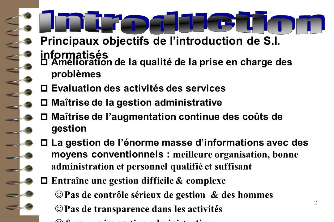 Introduction Principaux objectifs de l'introduction de S.I. informatisés. Amélioration de la qualité de la prise en charge des problèmes.