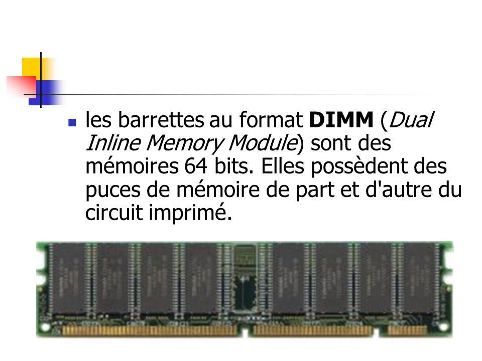 les barrettes au format DIMM (Dual Inline Memory Module) sont des mémoires 64 bits.