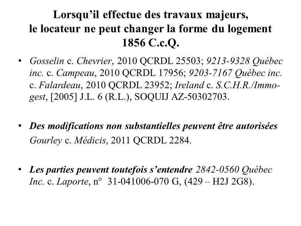 Lorsqu'il effectue des travaux majeurs, le locateur ne peut changer la forme du logement 1856 C.c.Q.