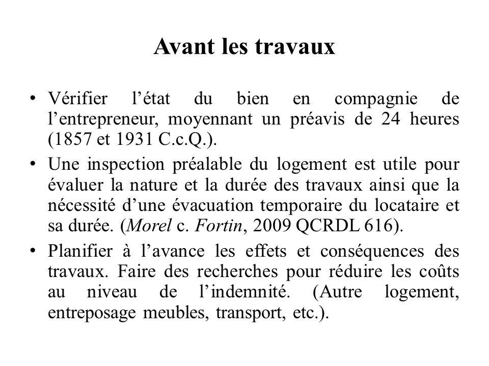 Avant les travaux Vérifier l'état du bien en compagnie de l'entrepreneur, moyennant un préavis de 24 heures (1857 et 1931 C.c.Q.).