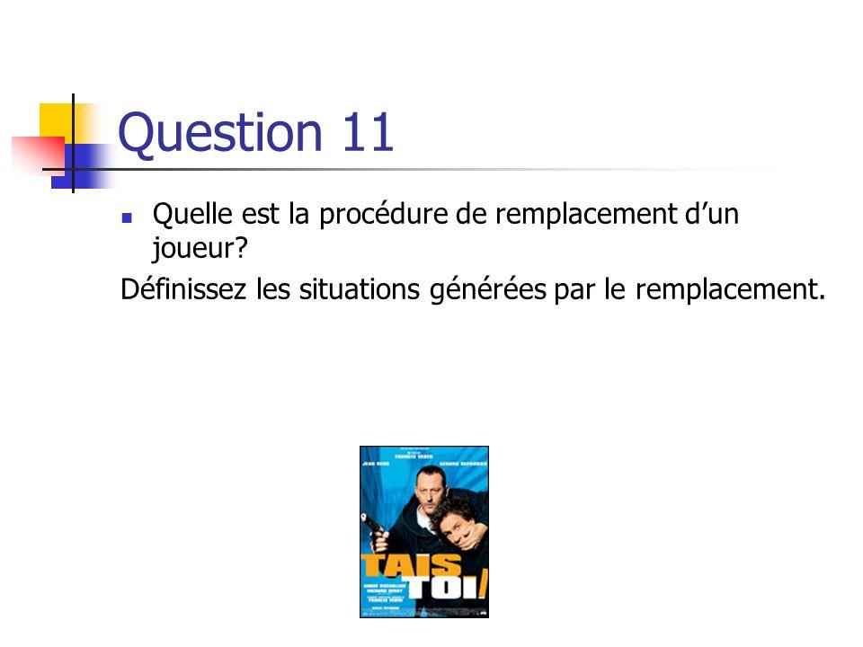 Question 11 Quelle est la procédure de remplacement d'un joueur