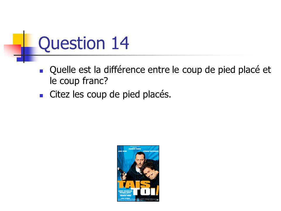 Question 14 Quelle est la différence entre le coup de pied placé et le coup franc.