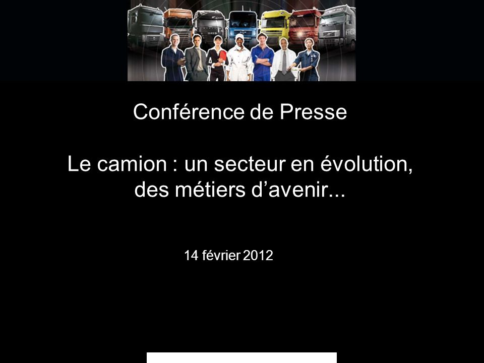 Conférence de Presse Le camion : un secteur en évolution, des métiers d'avenir...