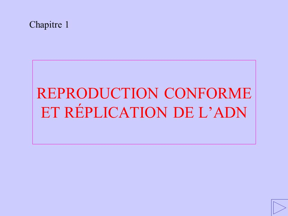 REPRODUCTION CONFORME ET RÉPLICATION DE L'ADN