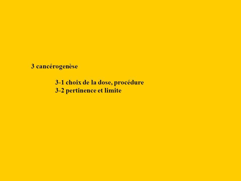3 cancérogenèse 3-1 choix de la dose, procédure 3-2 pertinence et limite