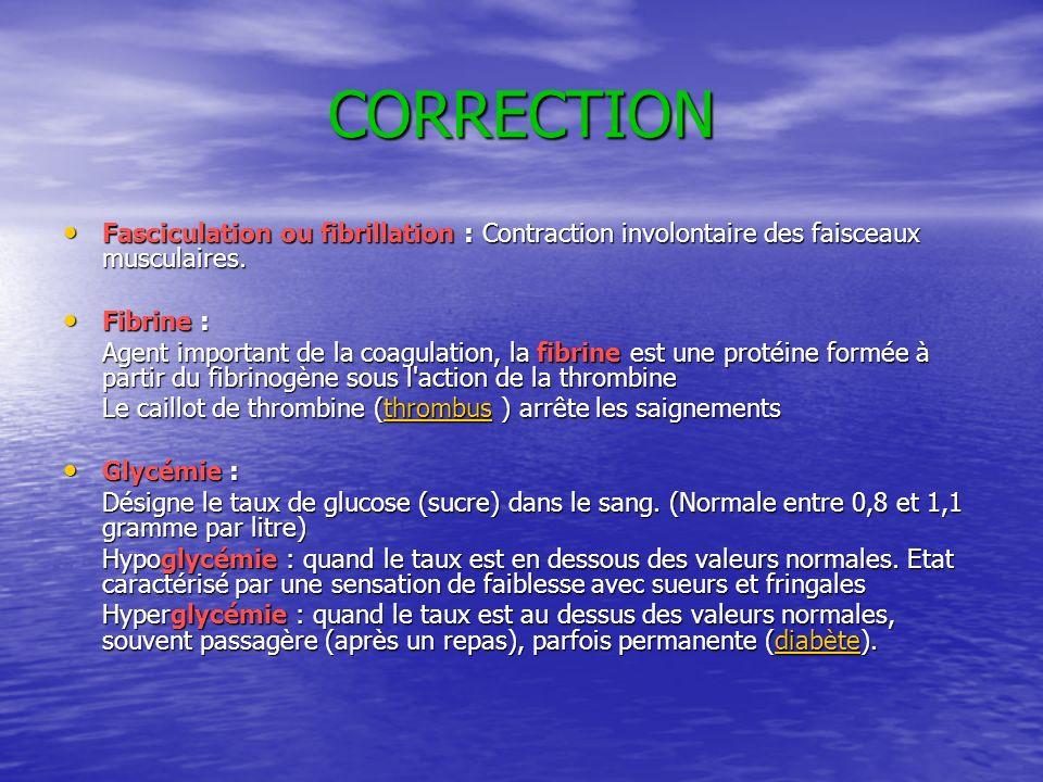 CORRECTION Fasciculation ou fibrillation : Contraction involontaire des faisceaux musculaires. Fibrine :