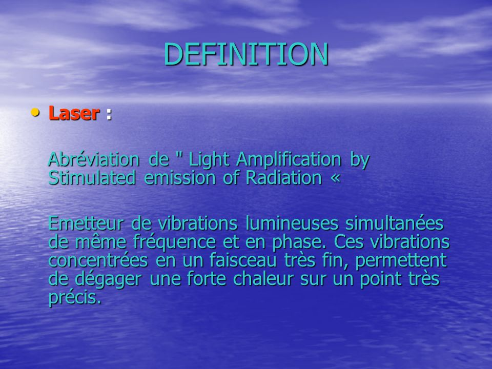 DEFINITION Laser : Abréviation de Light Amplification by Stimulated emission of Radiation «