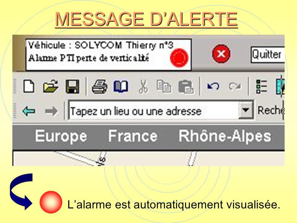 MESSAGE D'ALERTE L'alarme est automatiquement visualisée.