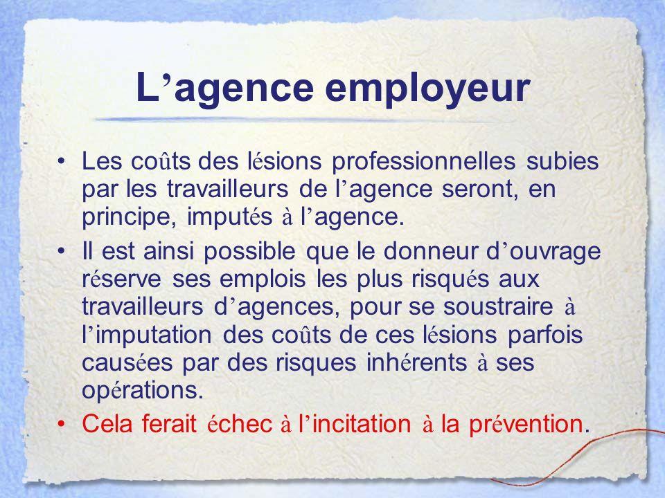 L'agence employeur Les coûts des lésions professionnelles subies par les travailleurs de l'agence seront, en principe, imputés à l'agence.