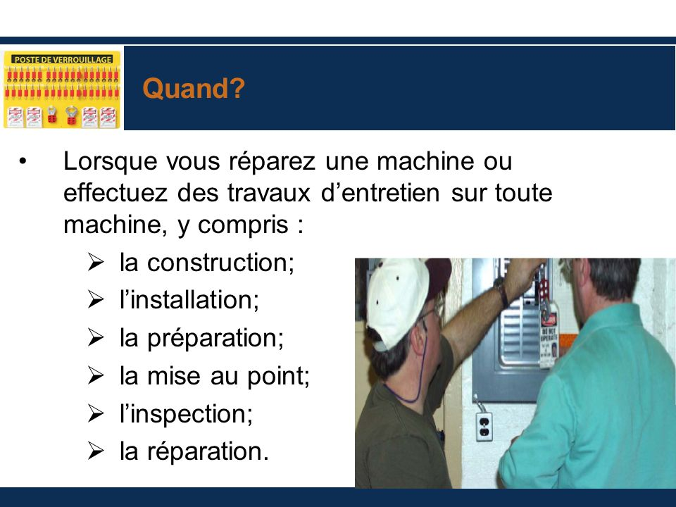 Quand Lorsque vous réparez une machine ou effectuez des travaux d'entretien sur toute machine, y compris :