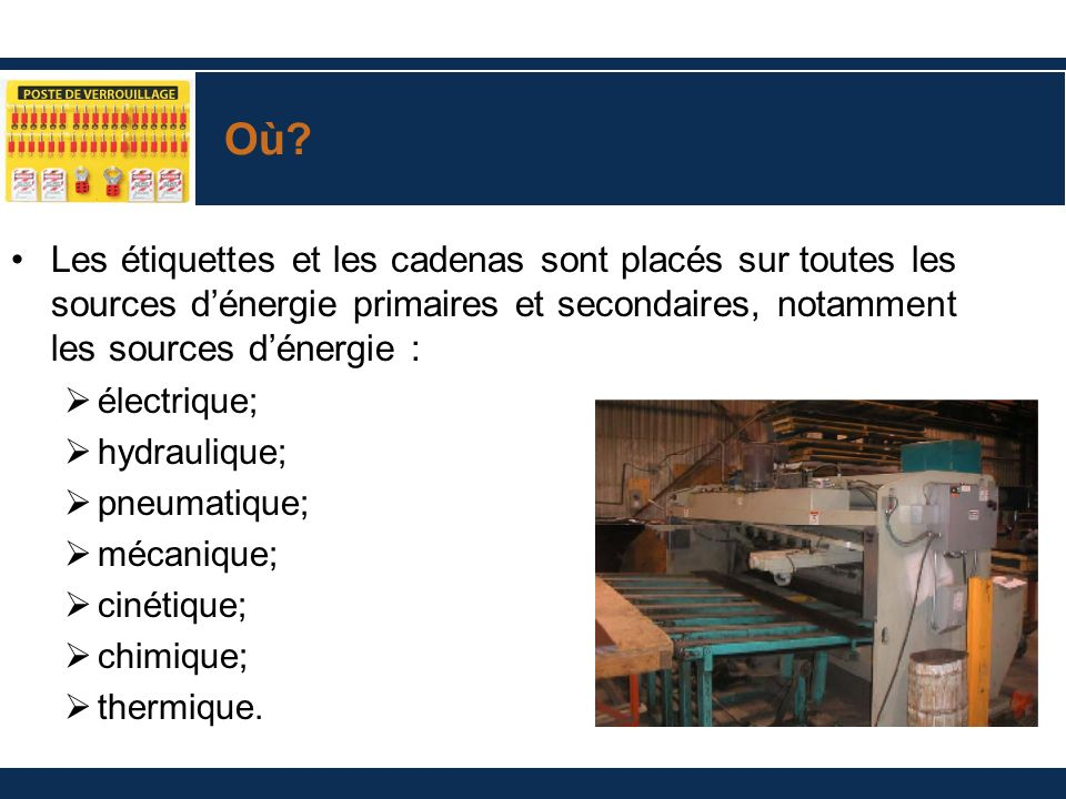 Où Les étiquettes et les cadenas sont placés sur toutes les sources d'énergie primaires et secondaires, notamment les sources d'énergie :