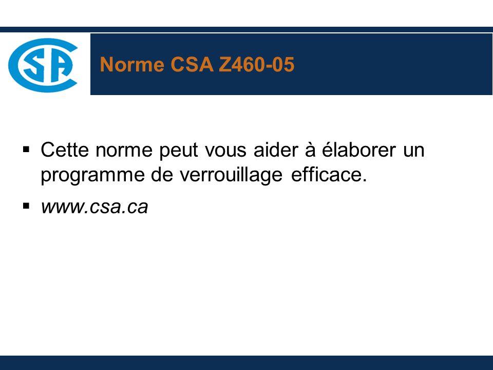 Norme CSA Z460-05 Cette norme peut vous aider à élaborer un programme de verrouillage efficace.