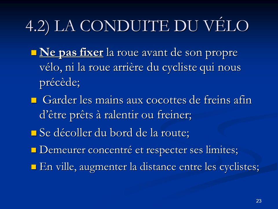4.2) LA CONDUITE DU VÉLO Ne pas fixer la roue avant de son propre vélo, ni la roue arrière du cycliste qui nous précède;