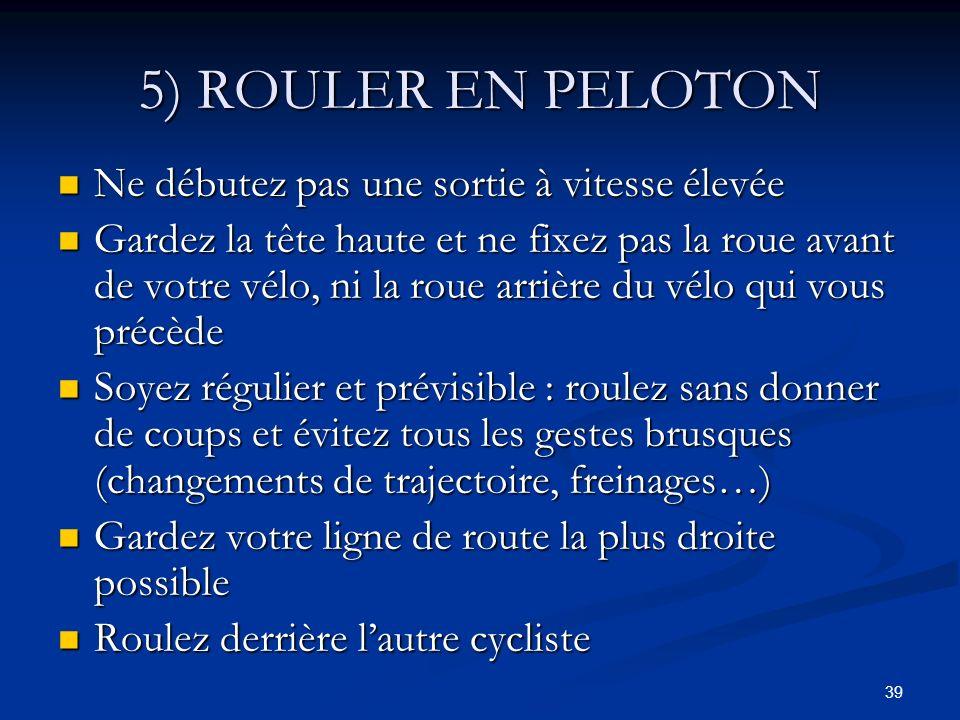 5) ROULER EN PELOTON Ne débutez pas une sortie à vitesse élevée