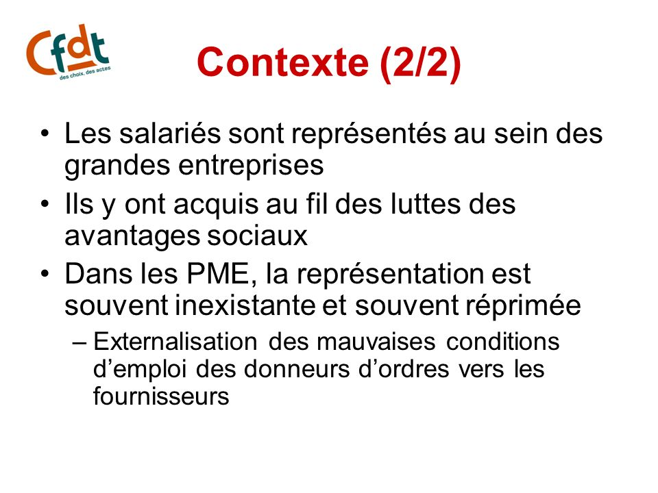 Contexte (2/2) Les salariés sont représentés au sein des grandes entreprises. Ils y ont acquis au fil des luttes des avantages sociaux.