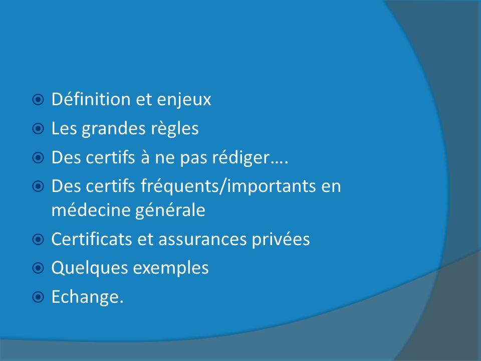 Définition et enjeux Les grandes règles. Des certifs à ne pas rédiger…. Des certifs fréquents/importants en médecine générale.