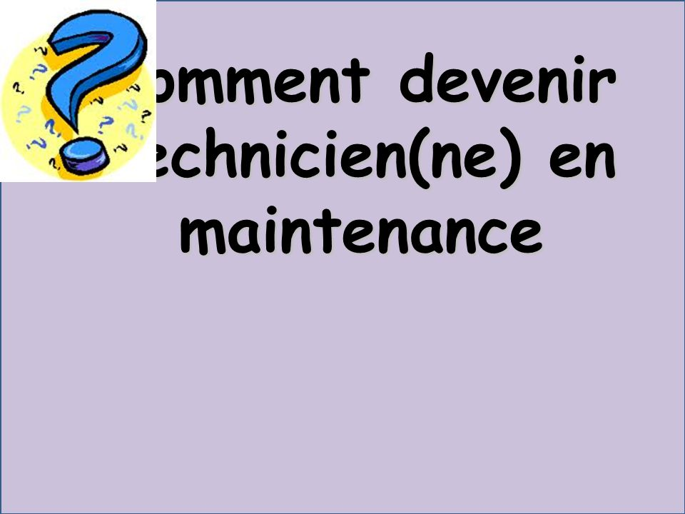 Comment devenir technicien(ne) en maintenance