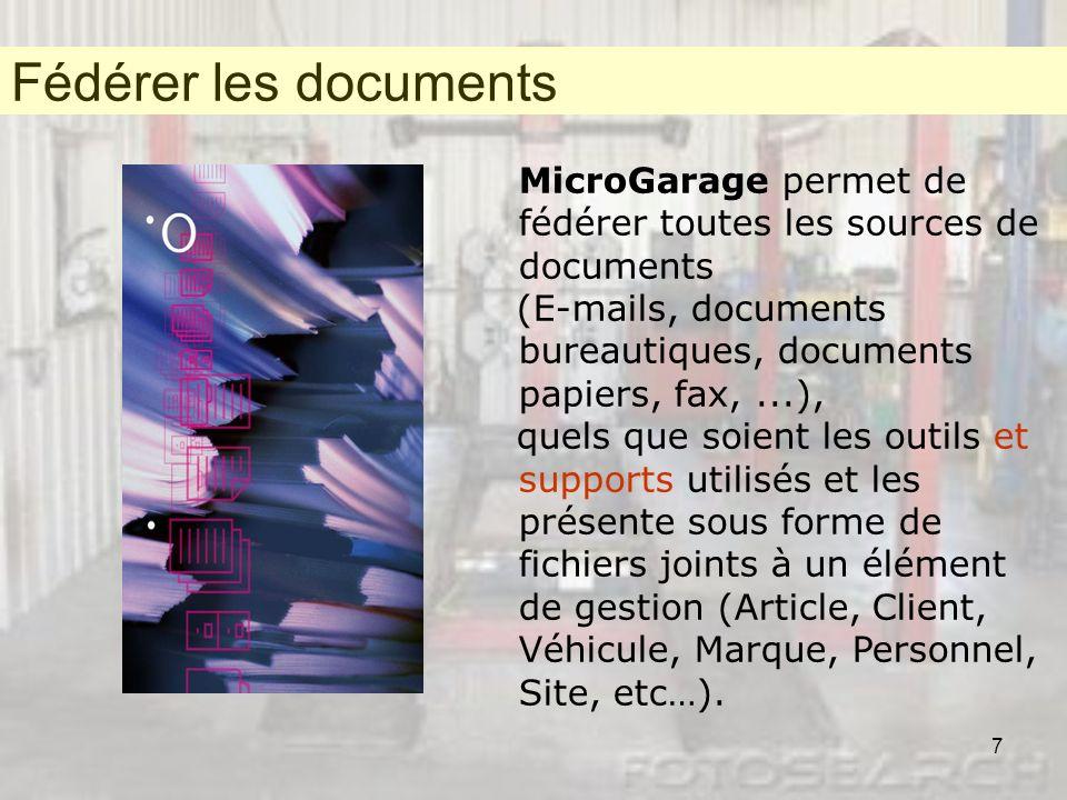 Fédérer les documents Fédérer les documents. MicroGarage permet de fédérer toutes les sources de documents.