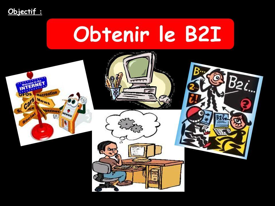 Objectif : Obtenir le B2I
