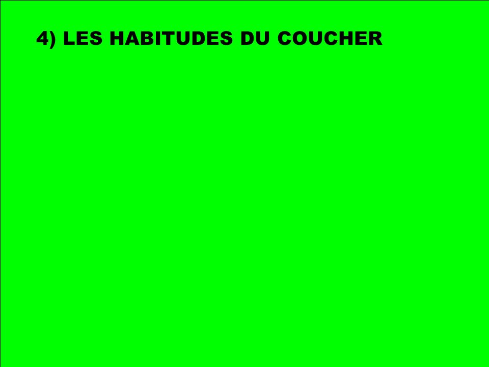 4) LES HABITUDES DU COUCHER