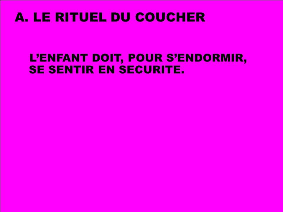 LE RITUEL DU COUCHER L'ENFANT DOIT, POUR S'ENDORMIR, SE SENTIR EN SECURITE.