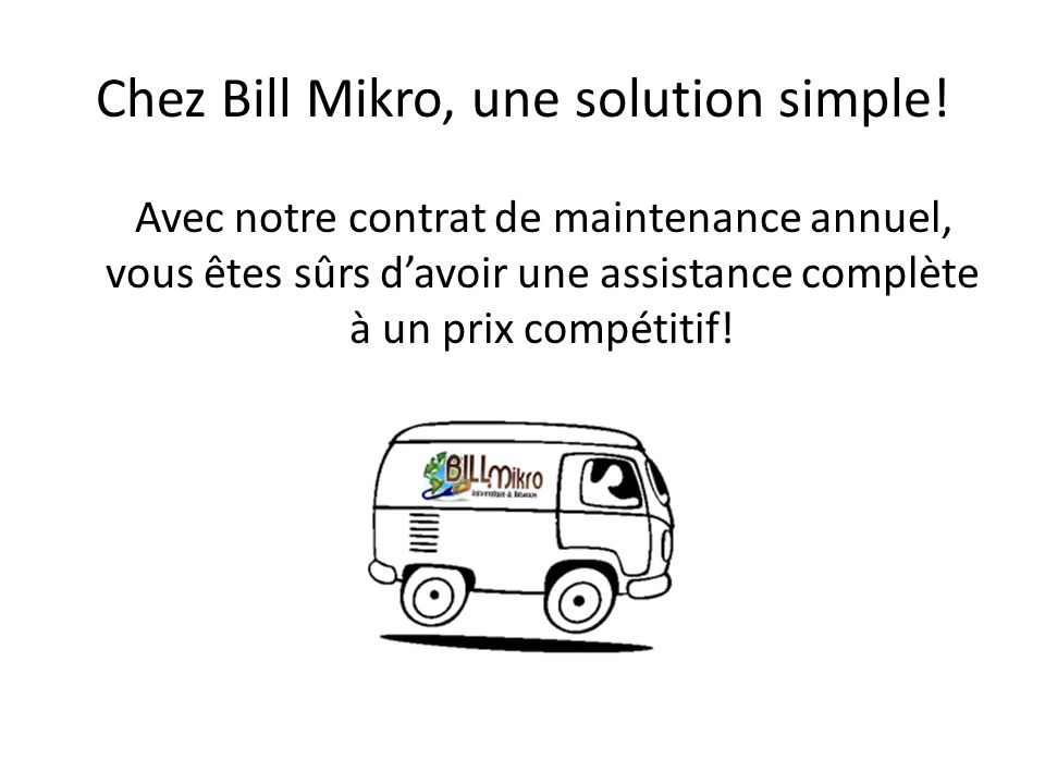 Chez Bill Mikro, une solution simple!
