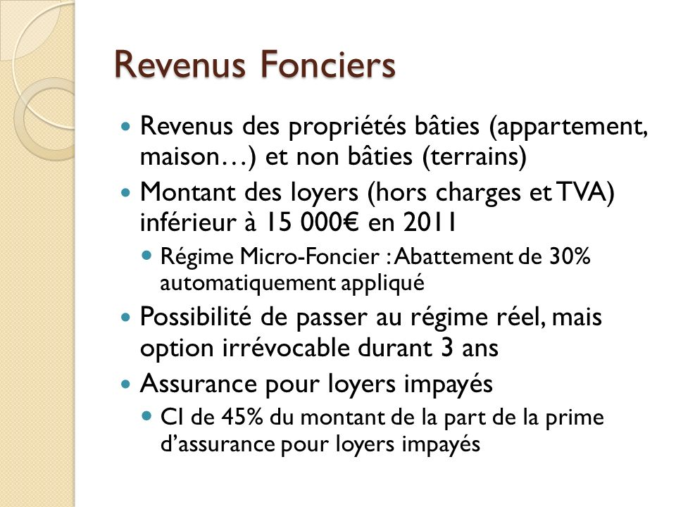 Revenus Fonciers Revenus des propriétés bâties (appartement, maison…) et non bâties (terrains)