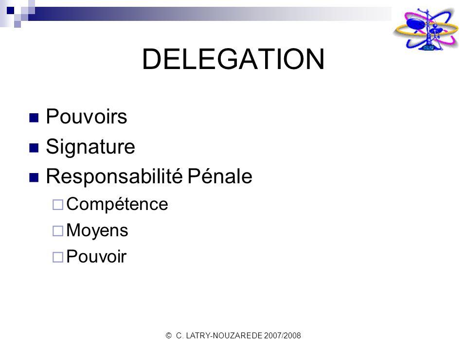 DELEGATION Pouvoirs Signature Responsabilité Pénale Compétence Moyens