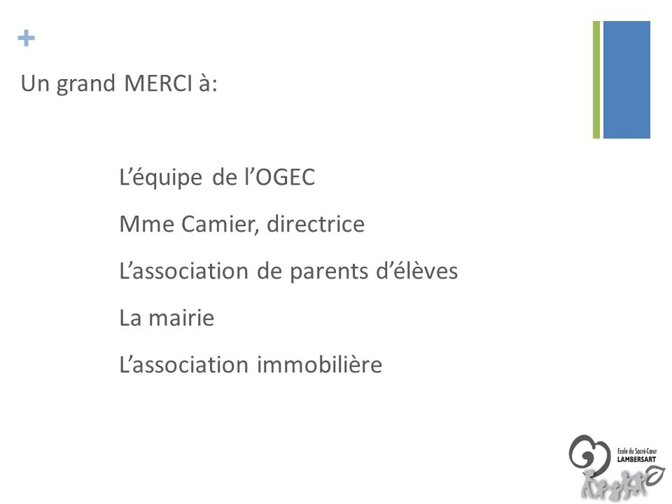 Un grand MERCI à: L'équipe de l'OGEC Mme Camier, directrice L'association de parents d'élèves La mairie L'association immobilière