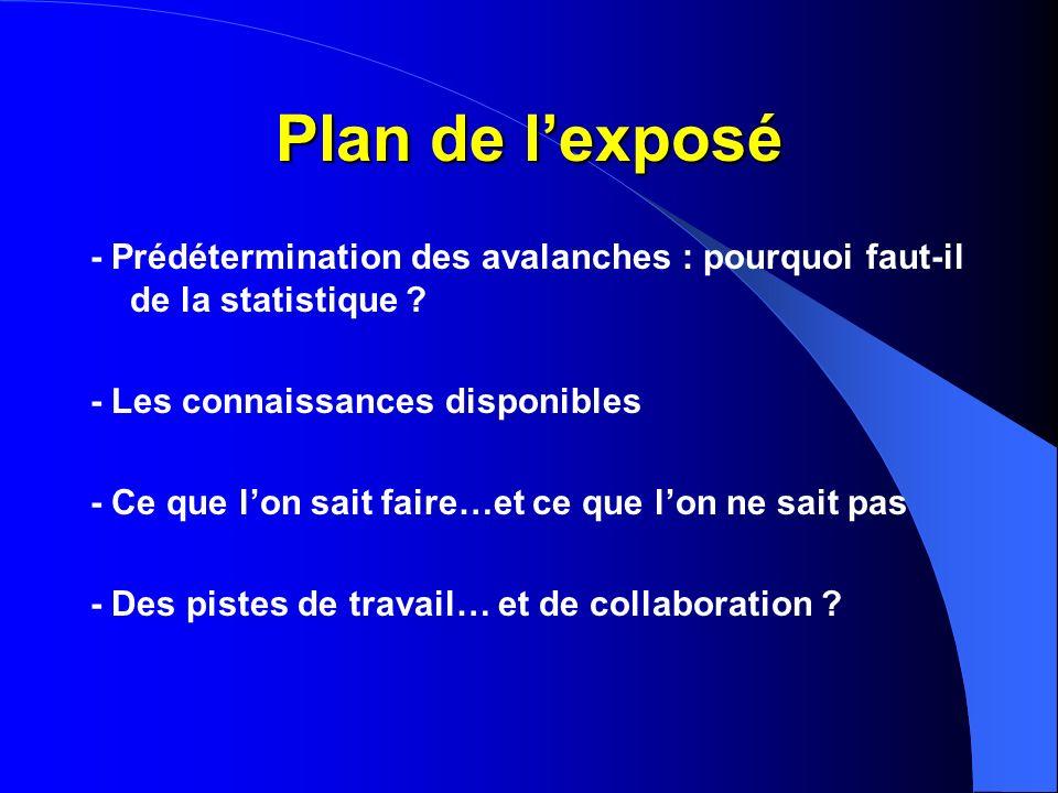 Plan de l'exposé - Prédétermination des avalanches : pourquoi faut-il de la statistique - Les connaissances disponibles.