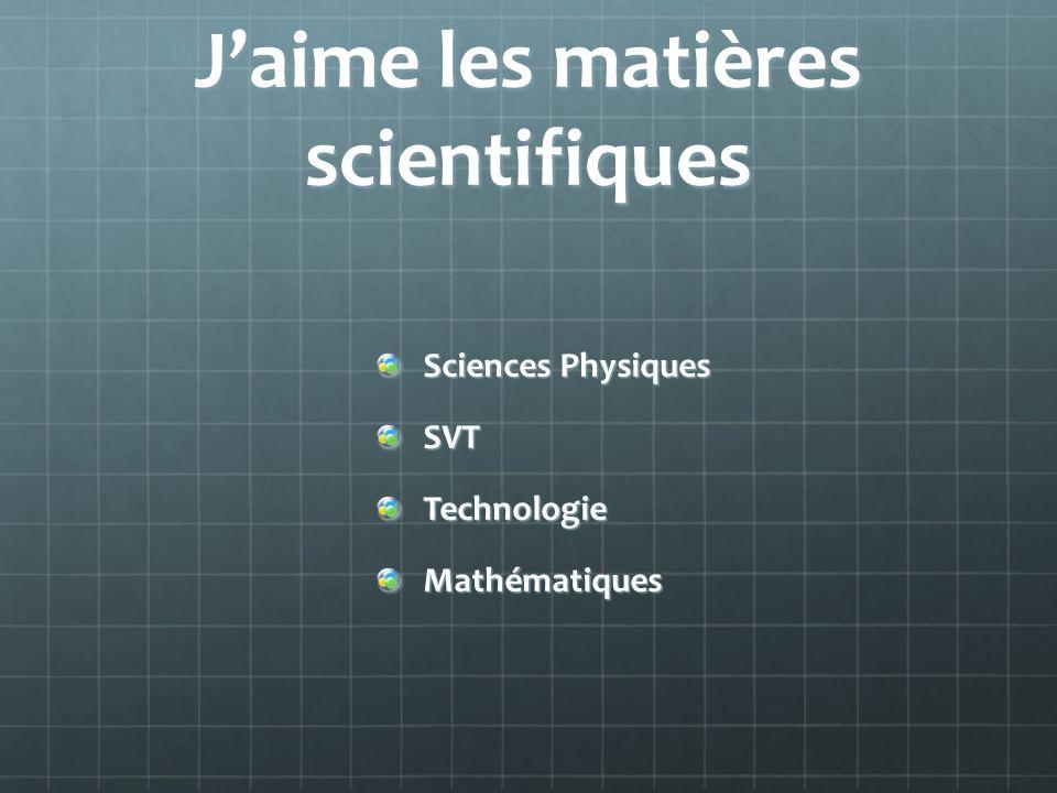 J'aime les matières scientifiques